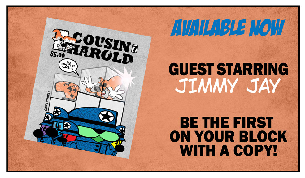 Cousin Harold 7 – Available Now